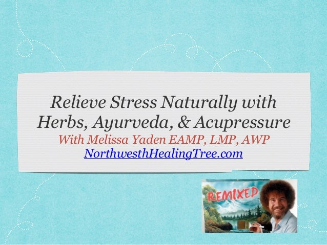 Relieve Stress Naturally with Herbs, Ayurveda, & Acupressure With Melissa Yaden EAMP, LMP, AWP NorthwesthHealingTree.com