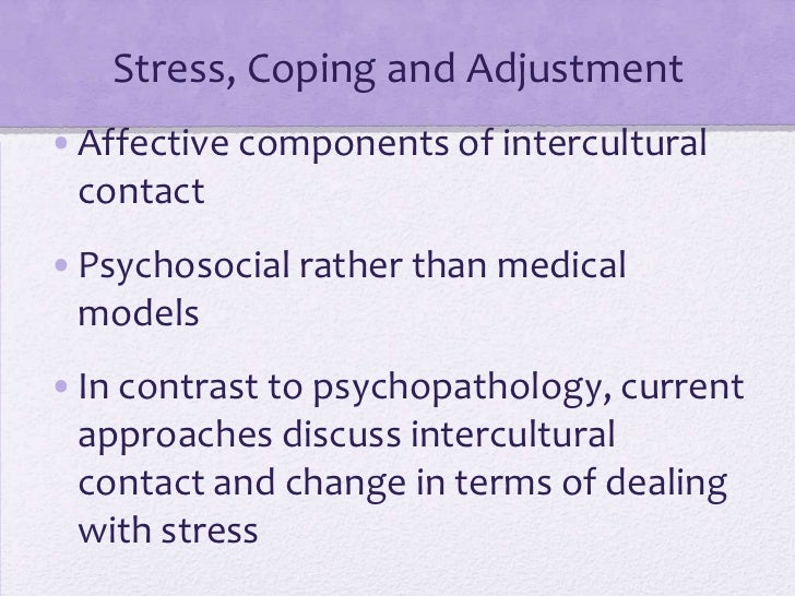 Stress, Coping and Adjustment•Affective components of intercultural contact•Psychosocial rather than medical models•In con...