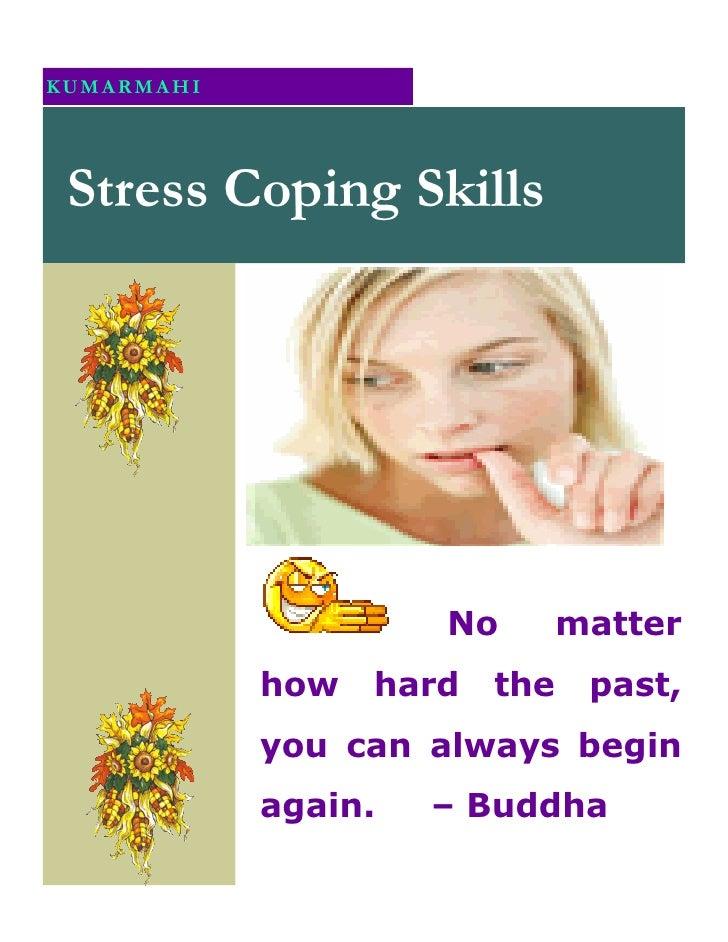 KUMARMAHI      Stress Coping Skills                          No        matter             how   hard   the    past,       ...