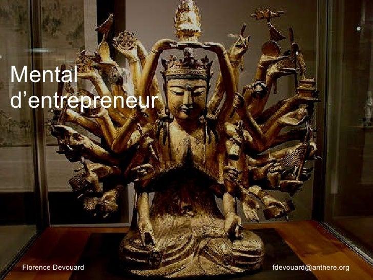 Mental d'entrepreneur <ul><li>Florence Devouard   [email_address] </li></ul>
