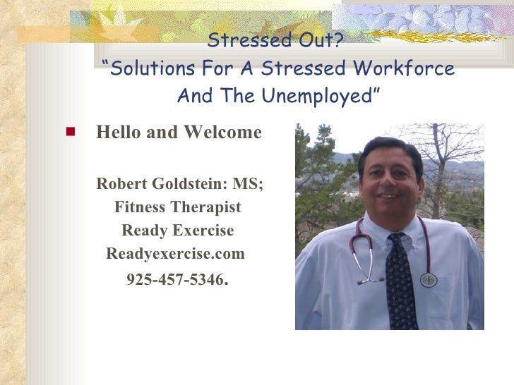 """Stressed Out?     """"Solutions For A Stressed Workforce             And The Unemployed""""    Hello and Welcome      Robert Go..."""
