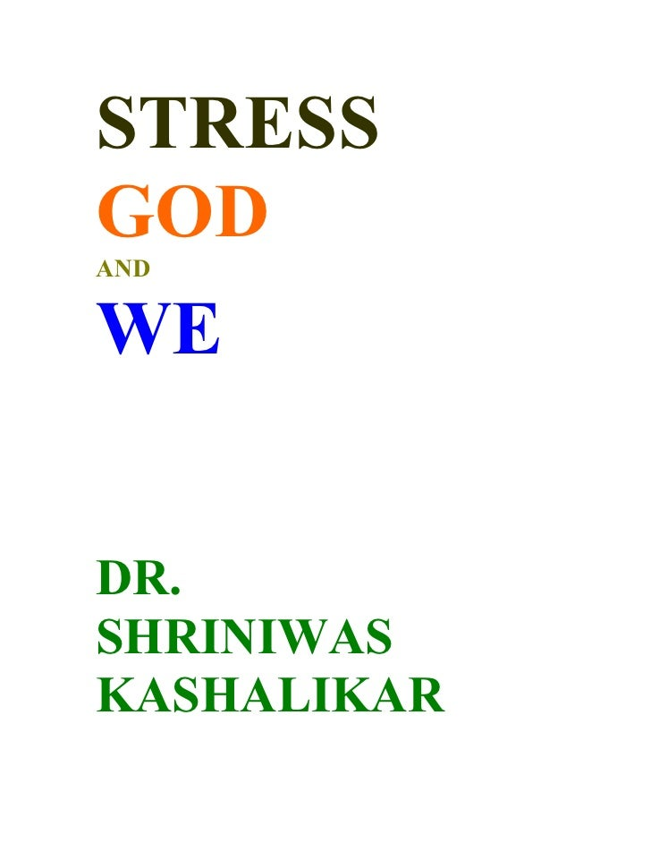STRESS GOD AND   WE   DR. SHRINIWAS KASHALIKAR