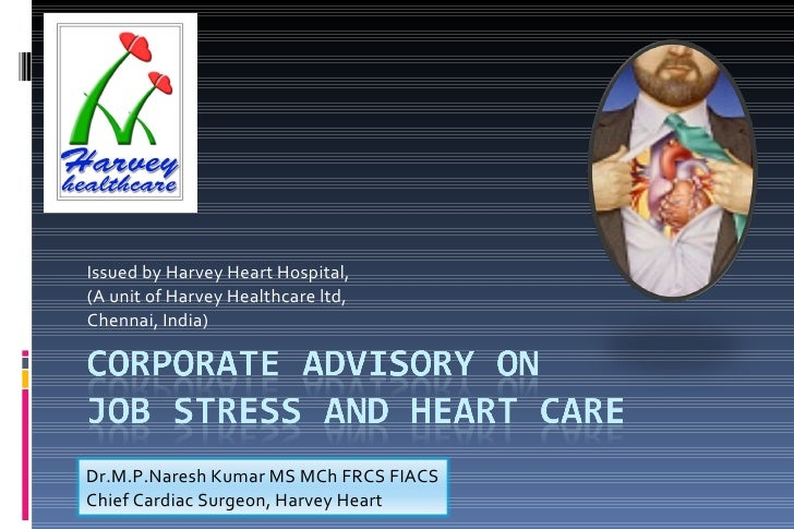 Issued by Harvey Heart Hospital, (A unit of Harvey Healthcare ltd, Chennai, India) Dr.M.P.Naresh Kumar MS MCh FRCS FIACS C...