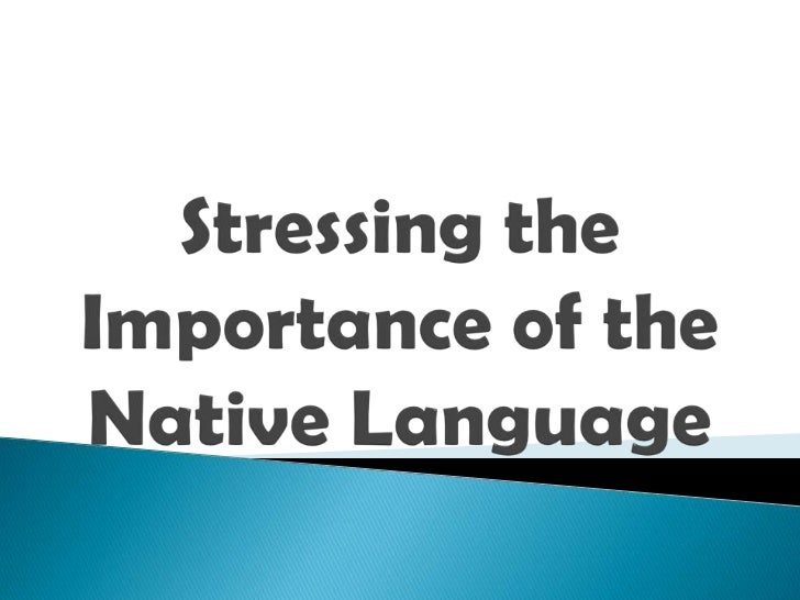 Stressing the importance of the native language