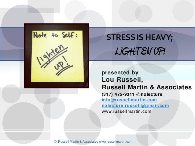 STRESS IS HEAVY;                                       LIGHTEN UP!                               presented by             ...