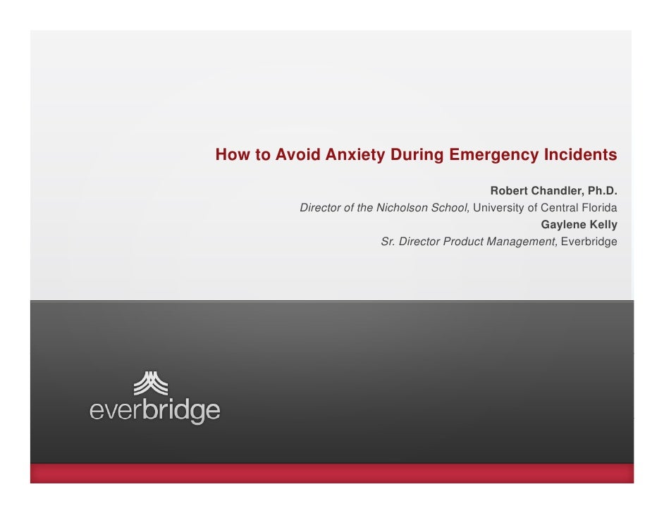 How to Avoid Anxiety During Emergency Incidents                                               Robert Chandler, Ph.D.      ...