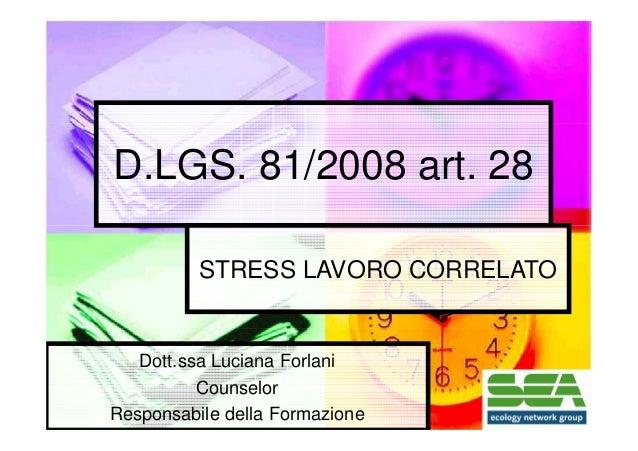 D.LGS. 81/2008 art. 28 STRESS LAVORO CORRELATO  Dott.ssa Luciana Forlani Counselor Responsabile della Formazione