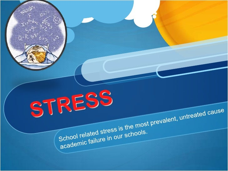 STRESS<br />School related stress is the most prevalent, untreated cause    of academic failure in our schools.<br />
