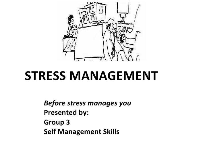 STRESS MANAGEMENT <ul><li>Before stress manages you </li></ul><ul><li>Presented by: </li></ul><ul><li>Group 3 </li></ul><u...