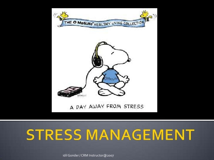 STRESS MANAGEMENT<br />idil Gonder / CRM Instructor@2007<br />