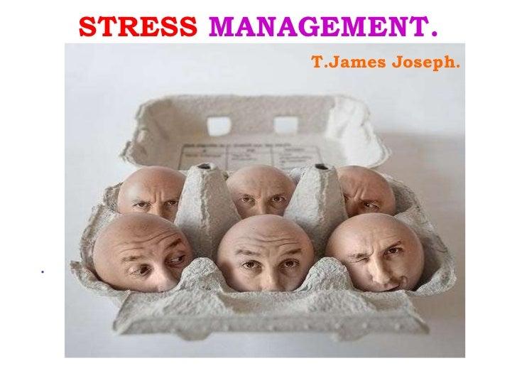 STRESS  MANAGEMENT. <ul><li>. </li></ul>T.James Joseph.