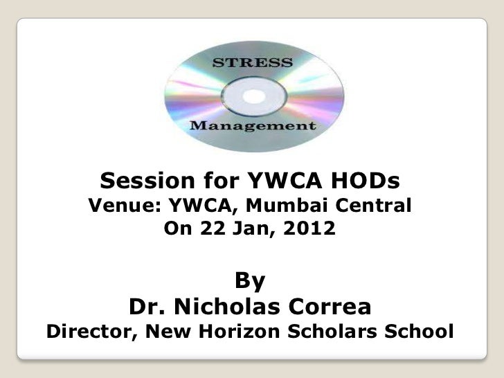 Session for YWCA HODs   Venue: YWCA, Mumbai Central         On 22 Jan, 2012               By       Dr. Nicholas CorreaDire...
