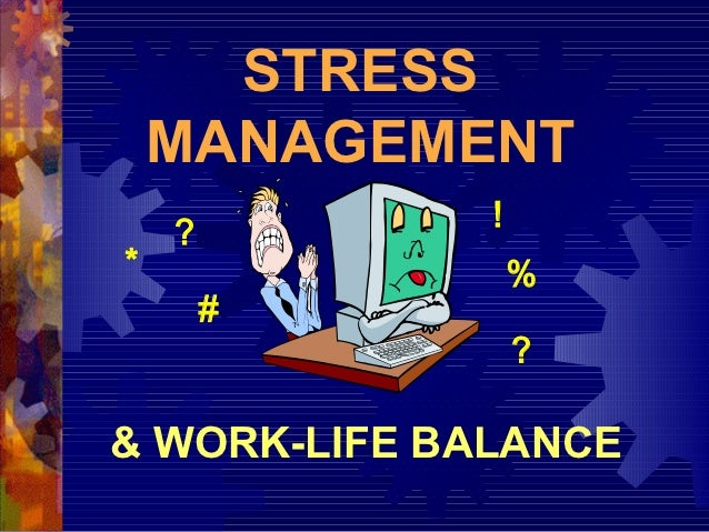 STRESS    MANAGEMENT              !    ?*                 %        #                  ?& WORK-LIFE BALANCE