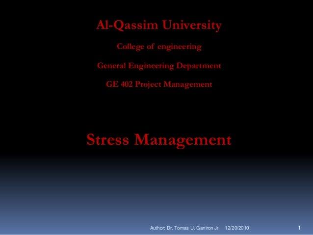 Al-Qassim University     College of engineering General Engineering Department   GE 402 Project ManagementStress Managemen...