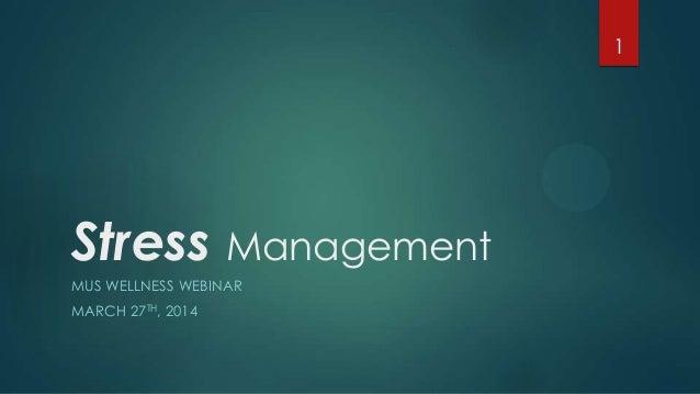 Stress Management MUS WELLNESS WEBINAR MARCH 27TH, 2014 1