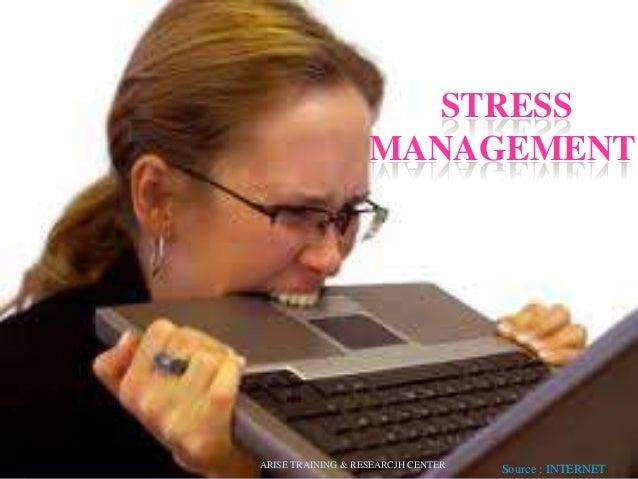 STRESS MANAGEMENT Source : INTERNETARISE TRAINING & RESEARCJH CENTER