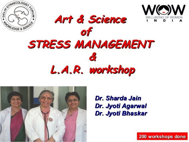 Art & ScienceArt & Science ofof STRESS MANAGEMENTSTRESS MANAGEMENT && L.A.R. workshopL.A.R. workshop 200 workshops done200...