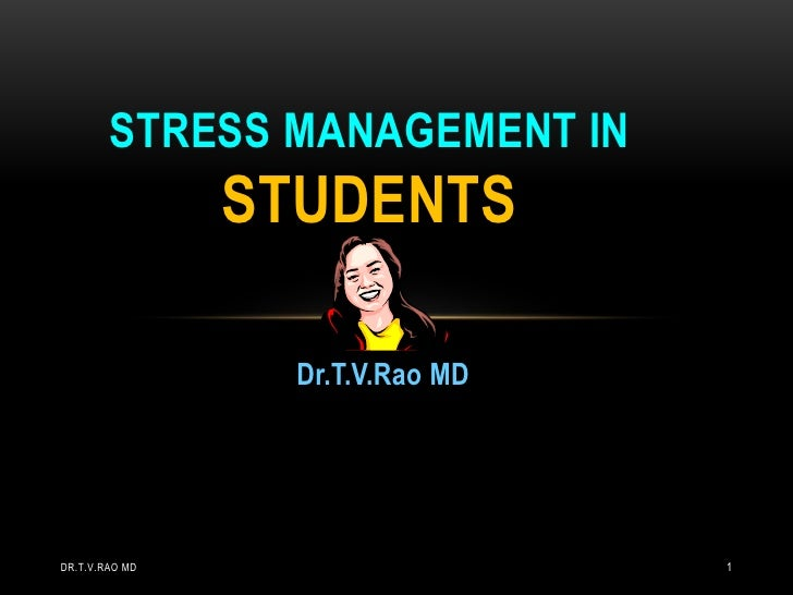 Stress Management in Students<br />Dr.T.V.Rao MD<br />Dr.T.V.Rao MD<br />1<br />