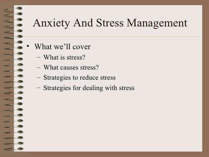Anxiety And Stress Management  <ul><li>What we'll cover </li></ul><ul><ul><li>What is stress? </li></ul></ul><ul><ul><li>W...