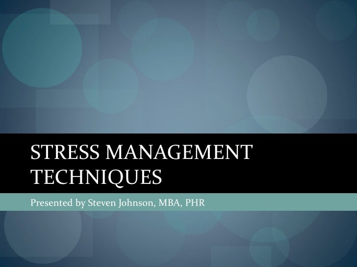 STRESS MANAGEMENTTECHNIQUESPresented by Steven Johnson, MBA, PHR