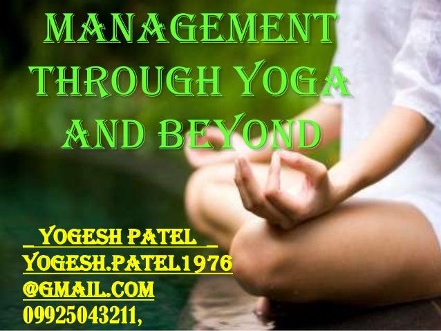 managementthrough yogaand beyond_ Yogesh Patel _Yogesh.patel1976@gmail.com09925043211,