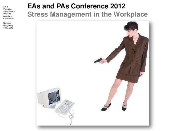 2012Executive                EAs and PAs Conference 2012Secretaries &PersonalAssistantsConference                Stress Ma...