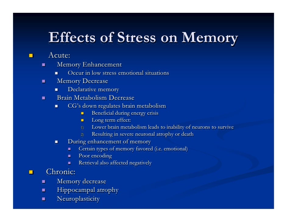 effects of stress on memory Well stress and memory are more linked than you may realize and though you   to counter the negative effects of stress on your memory, try.