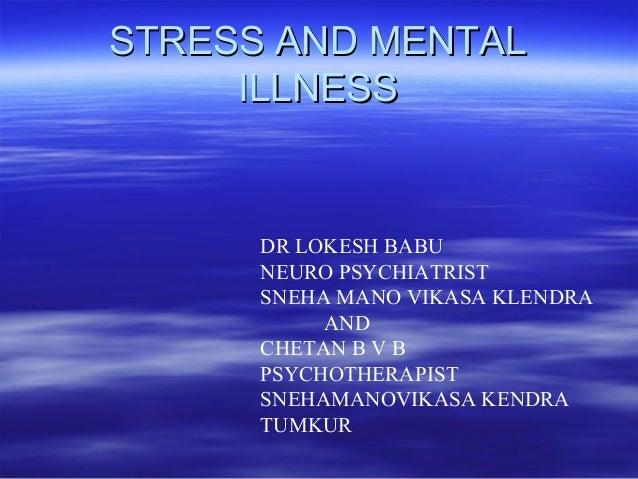 STRESS AND MENTALSTRESS AND MENTAL ILLNESSILLNESS DR LOKESH BABU NEURO PSYCHIATRIST SNEHA MANO VIKASA KLENDRA AND CHETAN B...