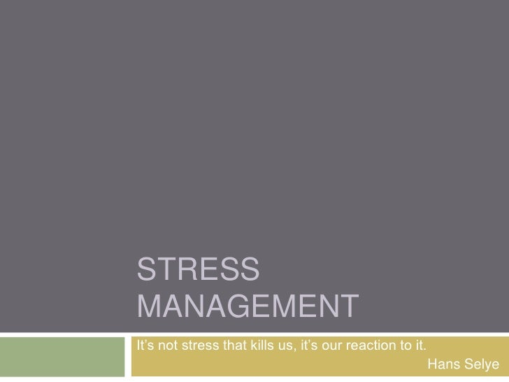 STRESSMANAGEMENTIt's not stress that kills us, it's our reaction to it.                                                   ...