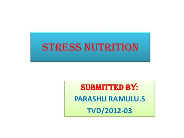 STRESS NUTRITION SUBMITTED BY: PARASHU RAMULU.S TVD/2012-03