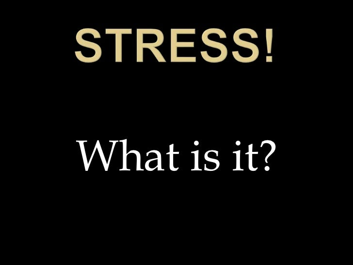 Stress!<br />What is it?<br />