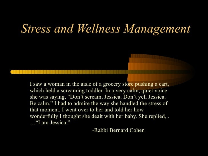 Stress and Wellness Management I saw a woman in the aisle of a grocery store pushing a cart, which held a screaming toddle...