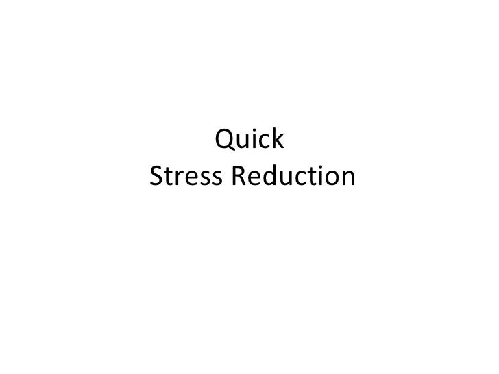 Quick  Stress Reduction