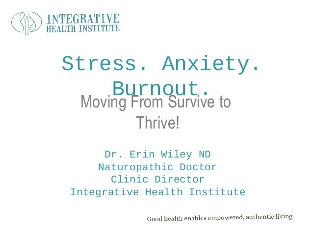 Stress Reduction, Anxiety and Burnout: Moving from Survive to Thrive