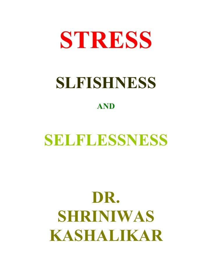 Stress selfishness and selflessness  dr. shriniwas janardan  kashalikar