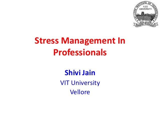 Stress Management In Professionals Shivi Jain VIT University Vellore