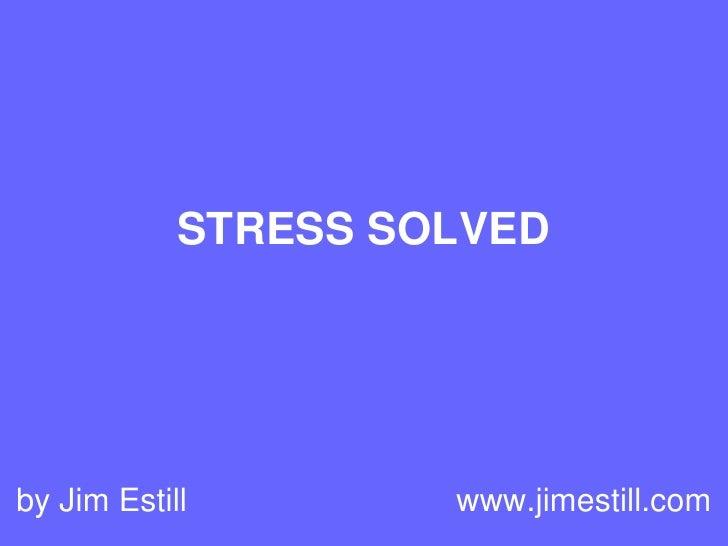 STRESS SOLVED     by Jim Estill        www.jimestill.com
