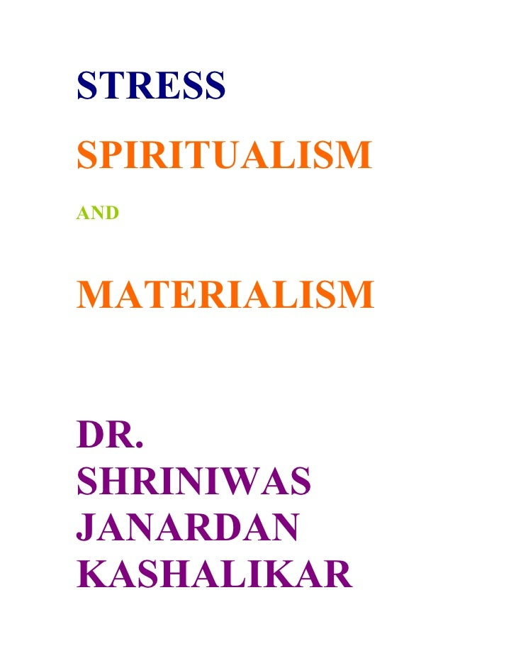 STRESS SPIRITUALISM AND    MATERIALISM   DR. SHRINIWAS JANARDAN KASHALIKAR