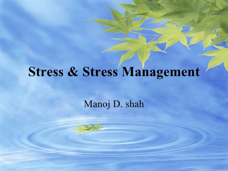 Stress & Stress Management Manoj D. shah