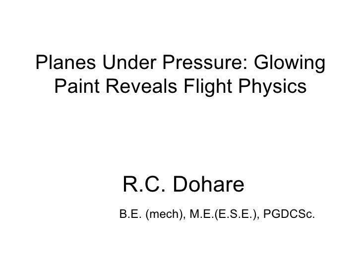 Planes Under Pressure: Glowing Paint Reveals Flight Physics  R.C. Dohare   B.E. (mech), M.E.(E.S.E.), PGDCSc.
