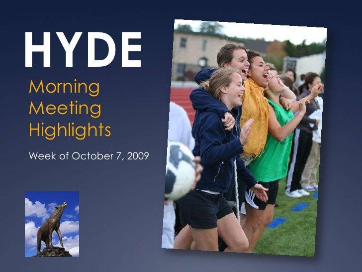 HYDE<br />Morning Meeting Highlights<br />Week of October 7, 2009<br />