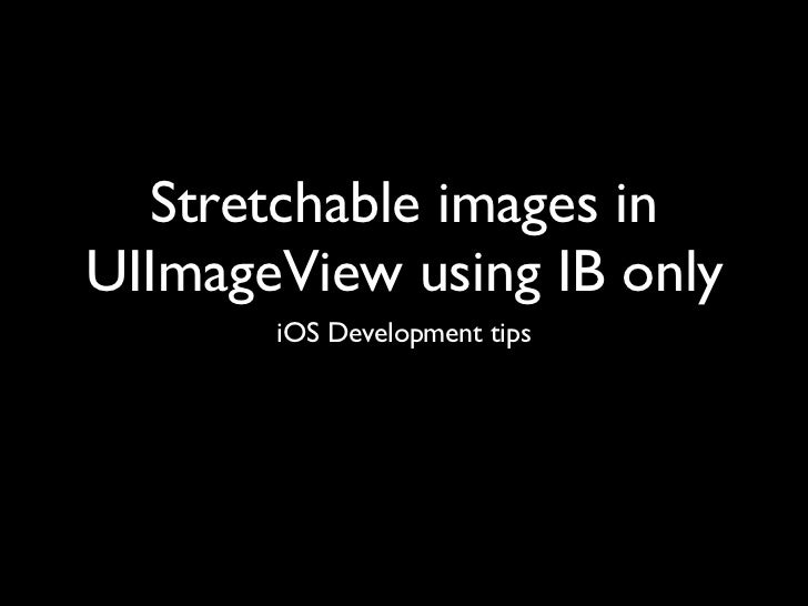 Stretchable images inUIImageView using IB only       iOS Development tips