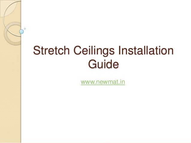 Stretch Ceilings Installation Guide www.newmat.in