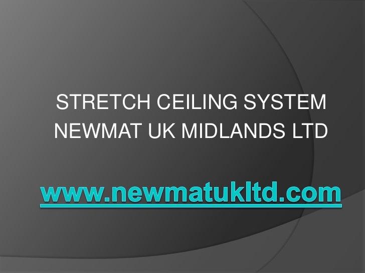 STRETCH CEILING SYSTEMNEWMAT UK MIDLANDS LTD