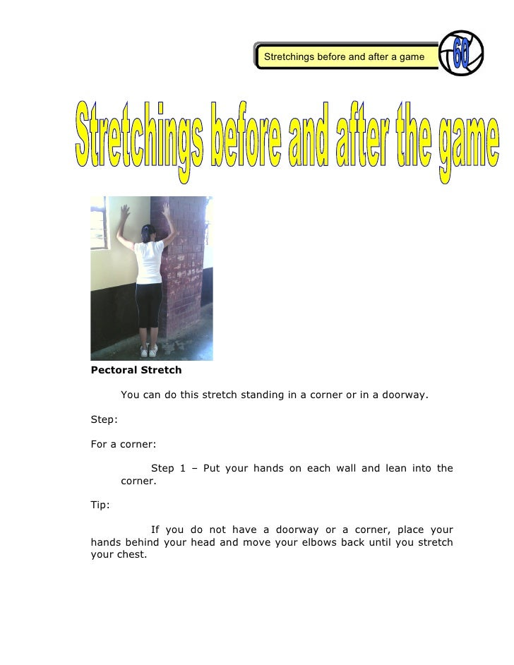 Stretchings before and after a game     Pectoral Stretch          You can do this stretch standing in a corner or in a doo...