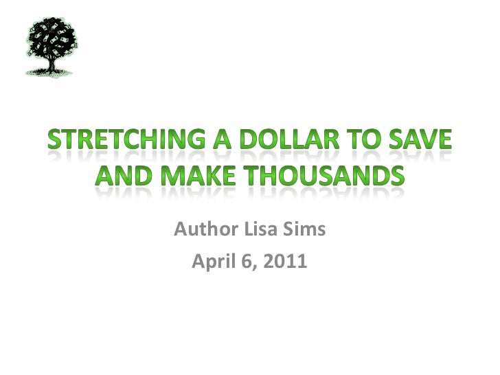 Stretching A Dollar To Save And Make Thousands<br />Author Lisa Sims<br />April 6, 2011<br />