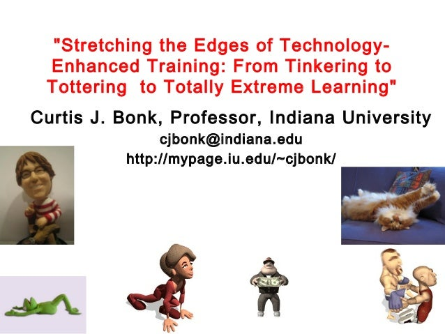 """""""Stretching the Edges of Technology- Enhanced Training: From Tinkering to Tottering to Totally Extreme Learning"""" Curtis J..."""