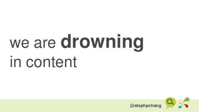 we are drowning in content @stephpchang