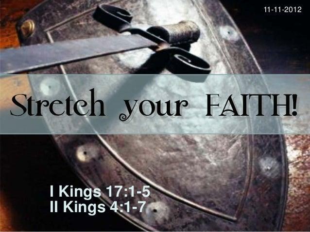 11-11-2012Stretch your FAITH!  I Kings 17:1-5  II Kings 4:1-7
