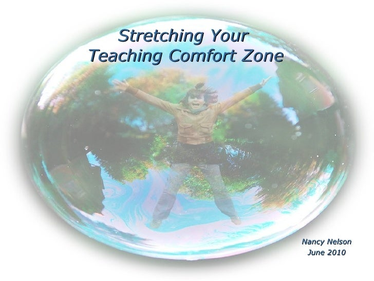 Nancy Nelson June 2010 Stretching Your  Teaching Comfort Zone